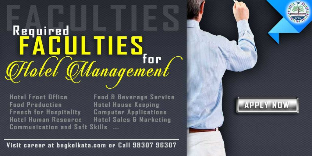 Hotel Management Faculty for all subjects & General Administrative Staff required for BNG Hotel Management Kolkata - Call: 9830796307